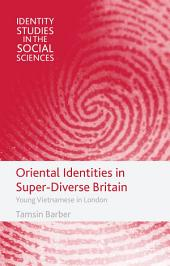 Oriental Identities in Super-Diverse Britain: Young Vietnamese in London