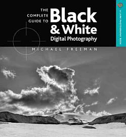 The Complete Guide To Black   White Digital Photography