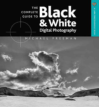The Complete Guide to Black   White Digital Photography PDF
