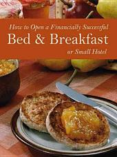 How to Open a Financially Successful Bed & Breakfast Or Small Hotel ; with Companion CD-ROM: Volume 1