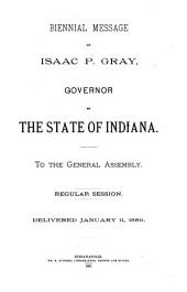 Biennial Message of Isaac P. Gray ...: To the General Assembly, Regular Session, Delivered January 11, 1889