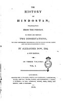 The History of Hindostan  Translated from the Persian  To which are Prefixed Two Dissertations  the First Concerning the Hindoos  and the Second on the Origin and Nature of Despotism in India  By Alexander Dow  Esq      In Three Volumes  Vol  1     3   PDF