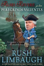 Rush Revere y los peregrinos valientes: Aventuras a través del tiempo con estadounidenses excepcionales