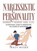Narcissistic Personality Disorder Recovery Guide 2021: An Emotional Guide to Understand the Causes of Narcissism