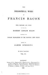The philosophical works of Francis Bacon, with prefaces and notes by the late Robert Leslie Ellis, together with English translations of the principal Latin pieces: Volume 3