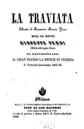 La Traviata: Libretto di Francesco Maria Piave. Musica: Giuseppe Verdi. Da rappresentarsi al Gran Teatro La Fenice in Venezia il Carnevale-Quaresima 1855 - 56. [Alexandre Dumas, fils]