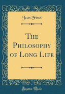 The Philosophy of Long Life (Classic Reprint)