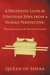 A Prophetic Look at Ethiopian Jews from a Nubian Perspective:: Their Connection to the Ark of the Covenant