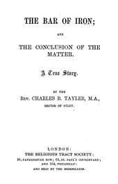 The bar of iron; and the conclusion of the matter
