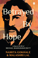 Betrayed By Hope: A Play On The Life Of Michael Madhusudan Dutt