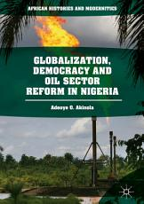 Globalization  Democracy and Oil Sector Reform in Nigeria PDF
