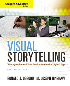 Cengage Advantage Books  Visual Storytelling  Videography and Post Production in the Digital Age Book