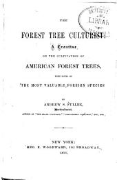 The Forest Tree Culturist: A Treatise on the Cultivation of American Forest Trees, with Notes on the Most Valuable Foreign Species