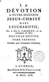 La dévotion à Notre Seigneur Jesus-Christ dans l'eucharistie: Volume1