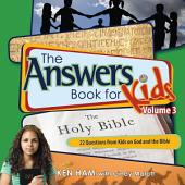 The Answers Book for Kids Volume 3: 22 Questions from Kids on God and the Bible