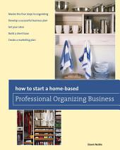 How to Start a Home-based Professional Organizing Business: Edition 2