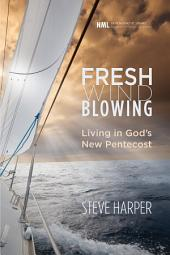 Fresh Wind Blowing: Living in God's New Pentecost