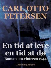En tid at leve - en tid at dø: roman om vinteren 1944