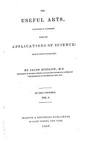 The Useful Arts: Considered in Connexion with the Applications of Science, Volume 1
