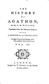 The History of Agathon: By Mr. C.M. Wieland. Translated from the German Original, with a Preface by the Translator. ...