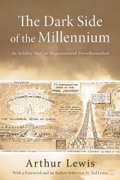 The Dark Side of the Millennium: An Achilles' Heel for Dispensational Premillennialism