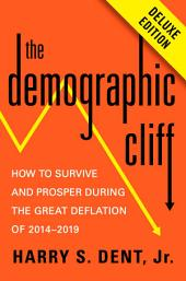 The Demographic Cliff Deluxe: How to Survive and Prosper During the Great Deflation of 2014-2019