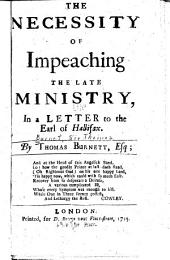 The Necessity of Impeaching the Late Ministry: In a Letter to the Earl of Hallifax. By Thomas Burnett, Esq