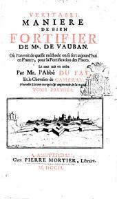Veritable maniere de bien fortifier de Mr. De Vauban: où l'on voit de quelle méthode on se sert aujourd'hui en France, pour la fortification des places