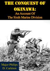 The Conquest Of Okinawa: An Account Of The Sixth Marine Division