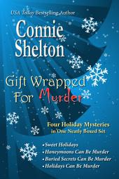 Gift Wrapped For Murder: Four Holiday Mysteries in One Neatly Boxed Set