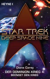 Star Trek - Deep Space Nine: Beendet den Krieg!: Der Dominion-Krieg 4 - Roman