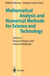 Mathematical Analysis and Numerical Methods for Science and Technology: Volume 1 Physical Origins and Classical Methods