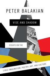 Vise and Shadow: Essays on the Lyric Imagination, Poetry, Art, and Culture