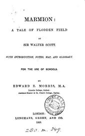 Marmion. With intr., notes, map, and glossary, for the use of schools, [ed.] by E.E. Morris