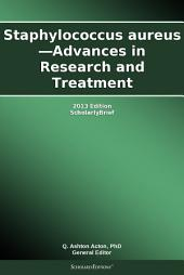 Staphylococcus aureus—Advances in Research and Treatment: 2013 Edition: ScholarlyBrief