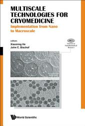 Multiscale Technologies For Cryomedicine: Implementation From Nano To Macroscale