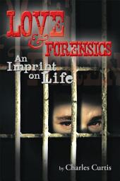 Love and Forensics: An Imprint on Life