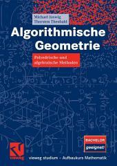 Algorithmische Geometrie: Polyedrische und algebraische Methoden