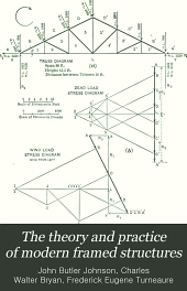 The theory and practice of modern framed structures: designed for the use of schools and for engineers in professional practice, Volume 1