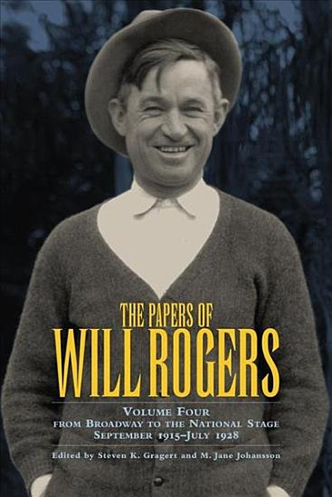 The Papers of Will Rogers  From the Broadway stage to the national stage  September 1915 July 1928 PDF