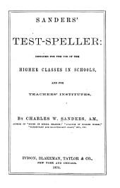 Sanders' Test-speller: Designed for the Use of the Higher Classes in Schools, and for Teachers' Institutes