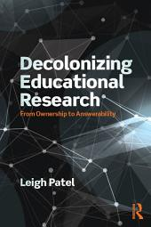 Decolonizing Educational Research: From Ownership to Answerability