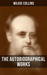 The Autobiographical Works of Wilkie Collins