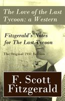 The Love of the Last Tycoon  a Western   Fitzgerald s Notes for The Last Tycoon   The Original 1941 Edition PDF