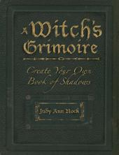 A Witch's Grimoire: Create Your Own Book of Shadows, Edition 2