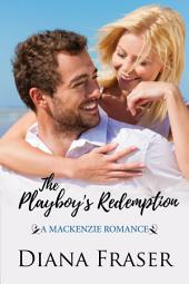 The Playboy's Redemption: Book 5, The Mackenzies Series--Sexy Contemporary Romance