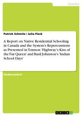 "Native residential schooling in Canada. The system's repercussions in Tomson Highway's ""Kiss of the Fur Queen"" and Basil Johnston's ""Indian School Days"""