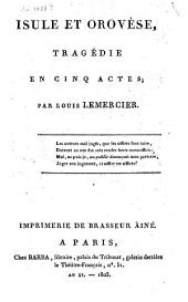 Isule et Orovèse, tragédie en cinq actes [and in verse], etc