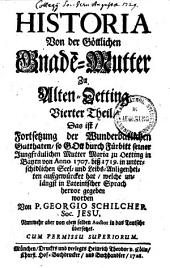Historia Von der Göttlichen Gnade[n]-Mutter Zu Alten-Oetting: Band 2;Band 4
