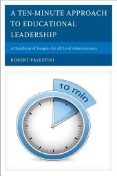 A Ten-Minute Approach to Educational Leadership: A Handbook of Insights for All Level Administrators
